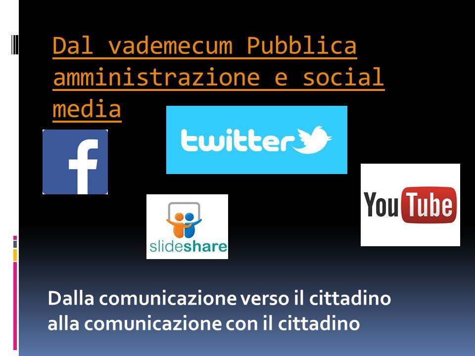 Dal vademecum Pubblica amministrazione e social media Dalla comunicazione verso il cittadino alla comunicazione con il cittadino