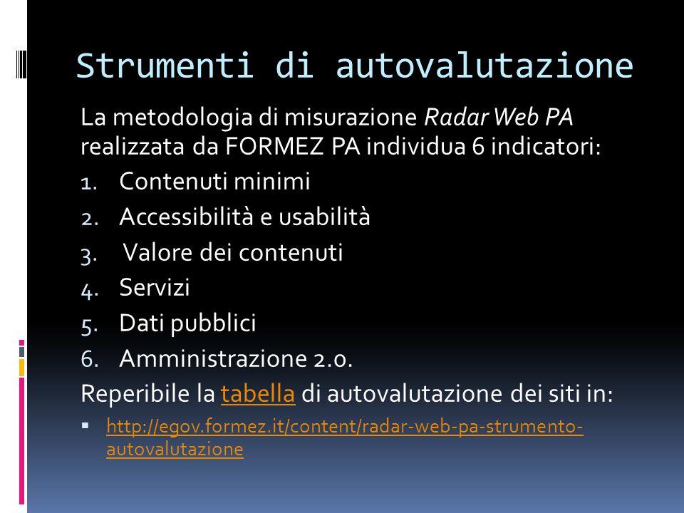 Strumenti di autovalutazione La metodologia di misurazione Radar Web PA realizzata da FORMEZ PA individua 6 indicatori: 1.
