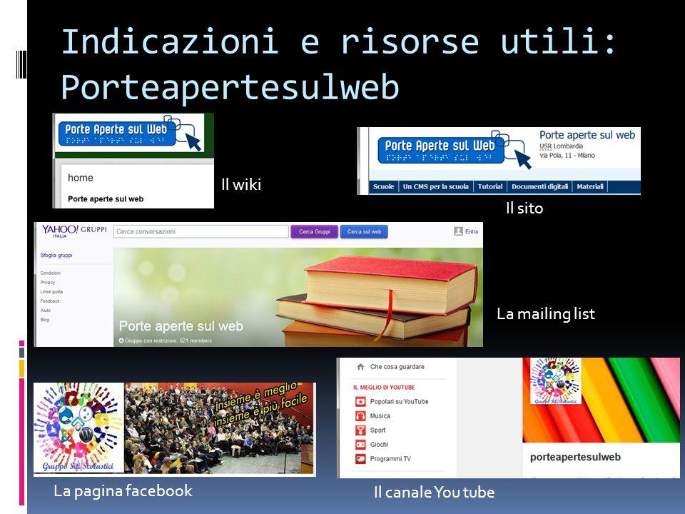 Indicazioni e risorse utili: Porteapertesulweb Il wiki Il sito La pagina facebook La mailing list Il canale You tube