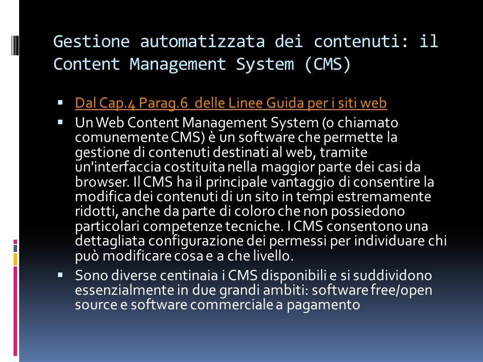 Gestione automatizzata dei contenuti: il Content Management System (CMS)  Dal Cap.4 Parag.6 delle Linee Guida per i siti web Dal Cap.4 Parag.6 delle Linee Guida per i siti web  Un Web Content Management System (o chiamato comunemente CMS) è un software che permette la gestione di contenuti destinati al web, tramite un interfaccia costituita nella maggior parte dei casi da browser.
