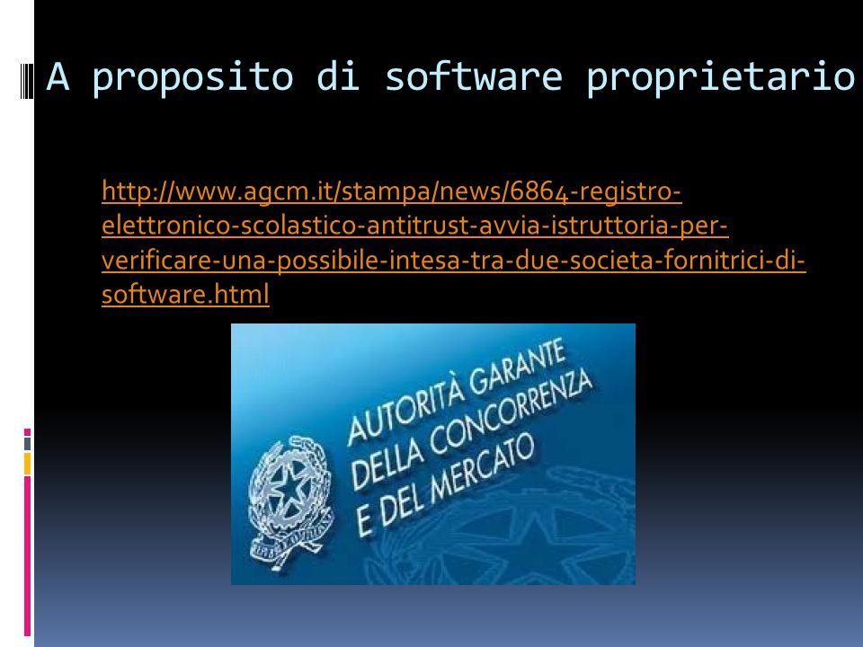 A proposito di software proprietario http://www.agcm.it/stampa/news/6864-registro- elettronico-scolastico-antitrust-avvia-istruttoria-per- verificare-una-possibile-intesa-tra-due-societa-fornitrici-di- software.html