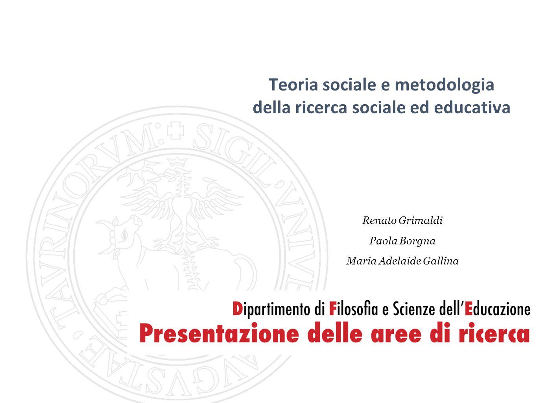 Teoria sociale e metodologia della ricerca sociale ed educativa Renato Grimaldi Paola Borgna Maria Adelaide Gallina