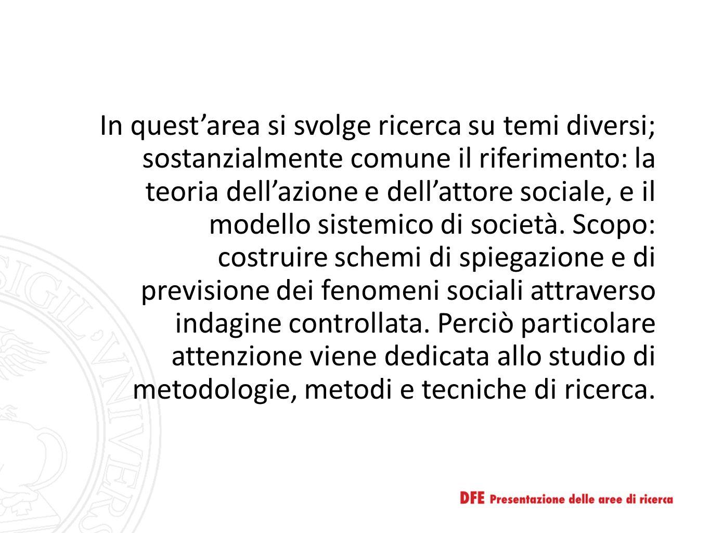In quest'area si svolge ricerca su temi diversi; sostanzialmente comune il riferimento: la teoria dell'azione e dell'attore sociale, e il modello sistemico di società.
