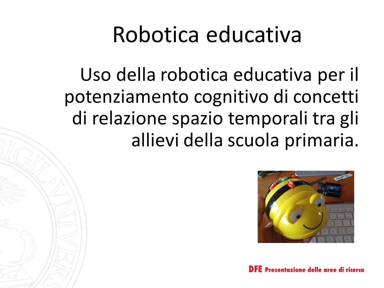 Robotica educativa Uso della robotica educativa per il potenziamento cognitivo di concetti di relazione spazio temporali tra gli allievi della scuola primaria.