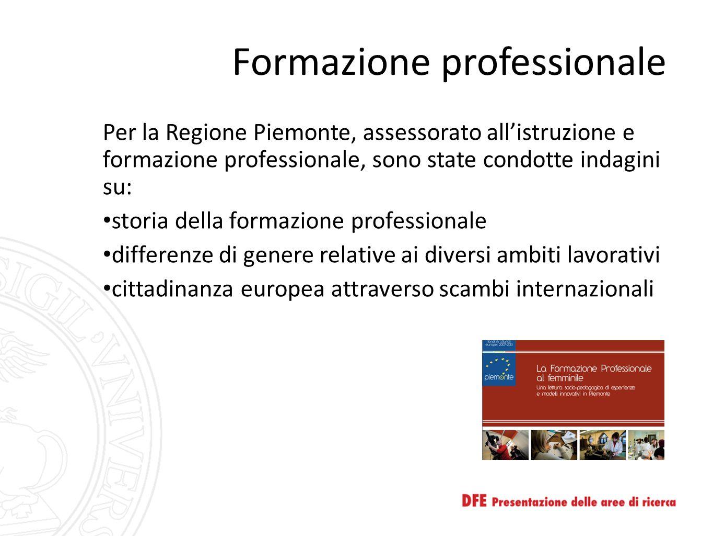 Formazione professionale Per la Regione Piemonte, assessorato all'istruzione e formazione professionale, sono state condotte indagini su: storia della formazione professionale differenze di genere relative ai diversi ambiti lavorativi cittadinanza europea attraverso scambi internazionali