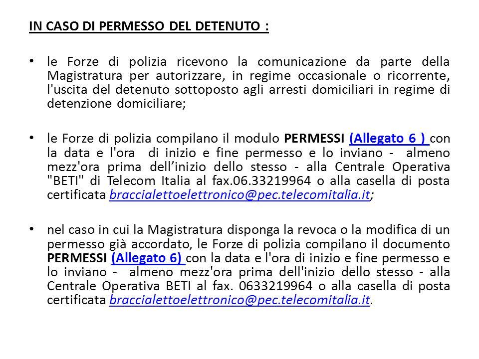IN CASO DI PERMESSO DEL DETENUTO : le Forze di polizia ricevono la comunicazione da parte della Magistratura per autorizzare, in regime occasionale o