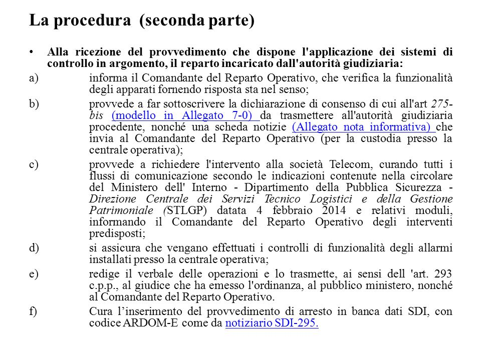 La procedura (seconda parte) Alla ricezione del provvedimento che dispone l'applicazione dei sistemi di controllo in argomento, il reparto incaricato