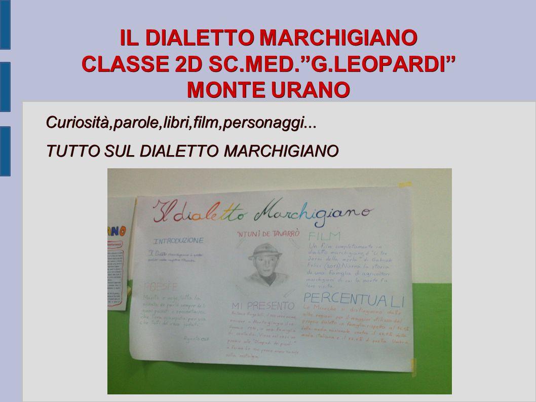 """IL DIALETTO MARCHIGIANO CLASSE 2D SC.MED.""""G.LEOPARDI"""" MONTE URANO Curiosità,parole,libri,film,personaggi... TUTTO SUL DIALETTO MARCHIGIANO"""