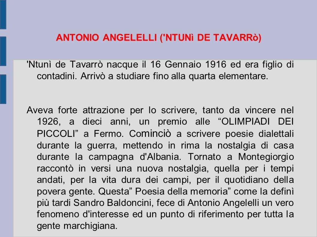 ANTONIO ANGELELLI ('NTUNì DE TAVARRò) 'Ntunì de Tavarrò nacque il 16 Gennaio 1916 ed era figlio di contadini. Arrivò a studiare fino alla quarta eleme