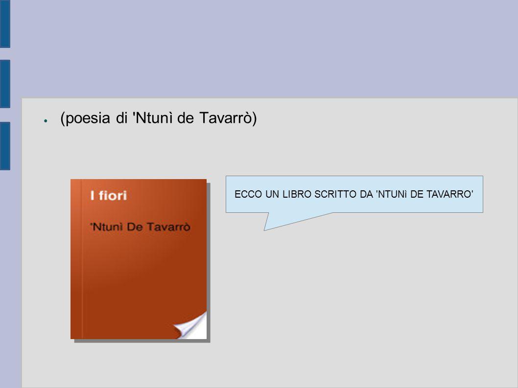 ● (poesia di 'Ntunì de Tavarrò) ECCO UN LIBRO SCRITTO DA 'NTUNì DE TAVARRO'
