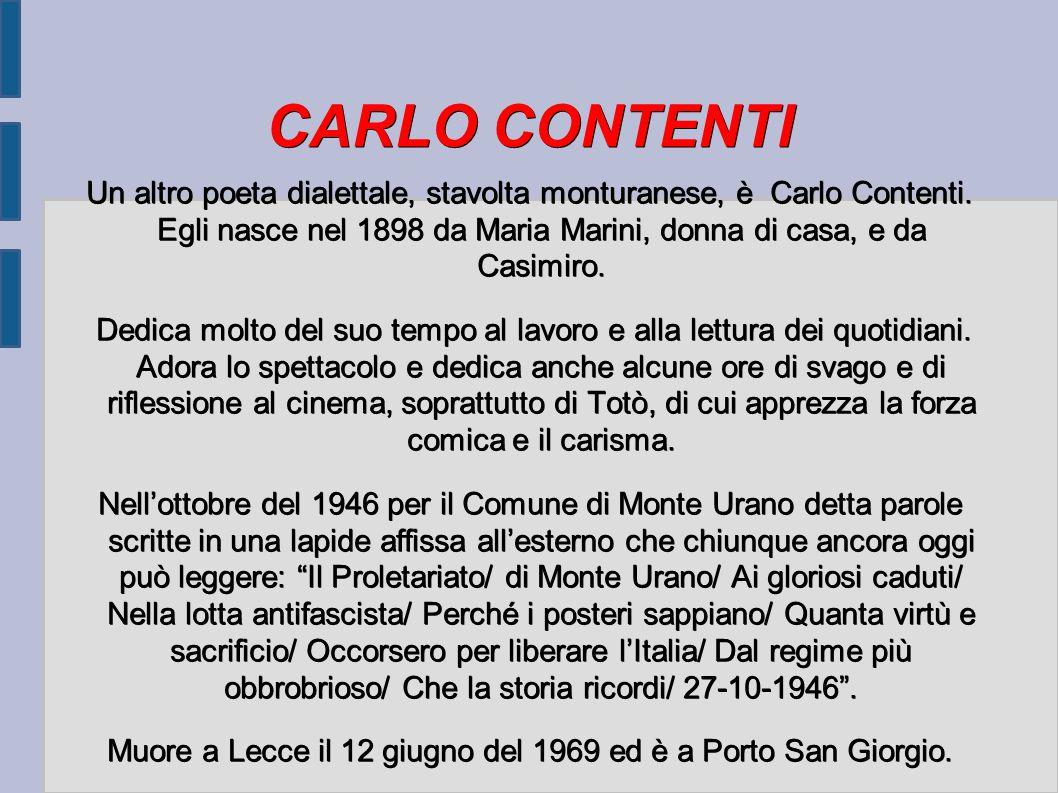 CARLO CONTENTI Un altro poeta dialettale, stavolta monturanese, è Carlo Contenti. Egli nasce nel 1898 da Maria Marini, donna di casa, e da Casimiro. D