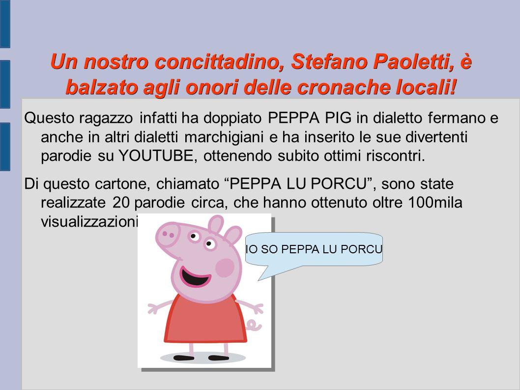 Un nostro concittadino, Stefano Paoletti, è balzato agli onori delle cronache locali! Questo ragazzo infatti ha doppiato PEPPA PIG in dialetto fermano