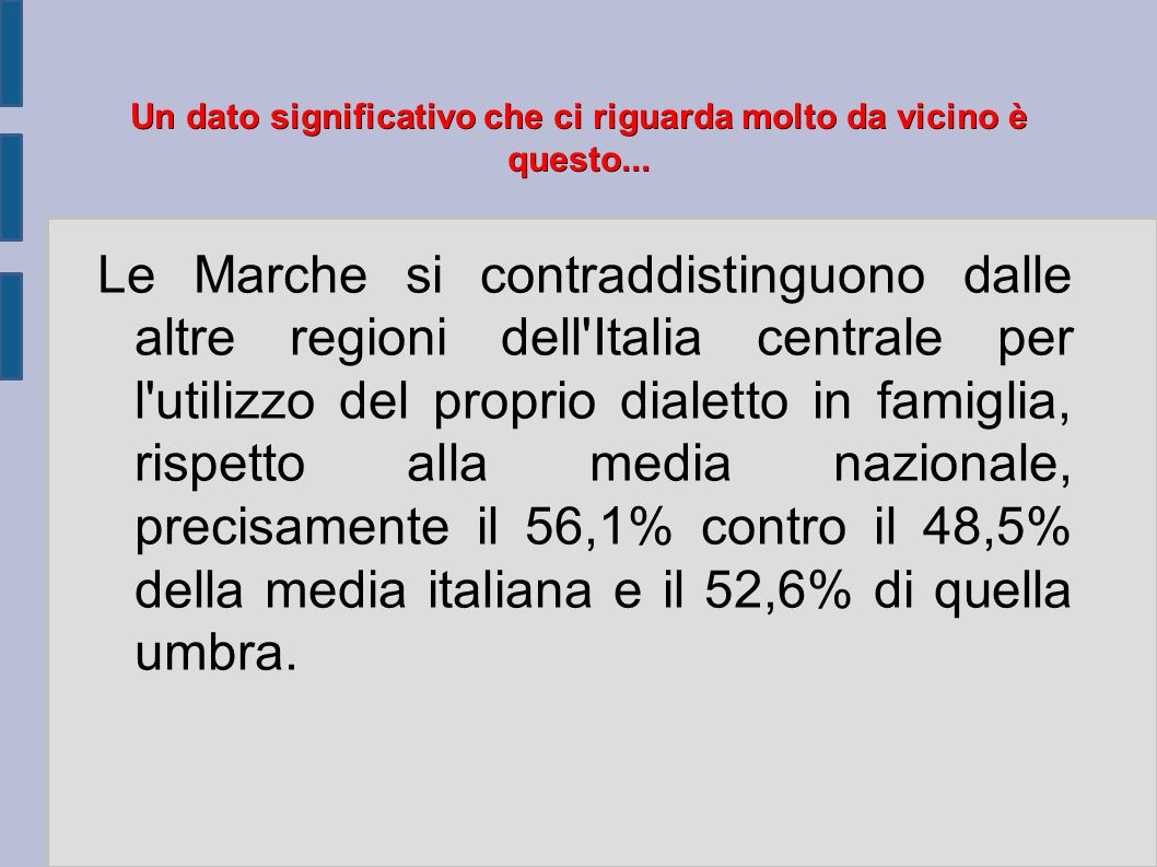 Un dato significativo che ci riguarda molto da vicino è questo... Le Marche si contraddistinguono dalle altre regioni dell'Italia centrale per l'utili