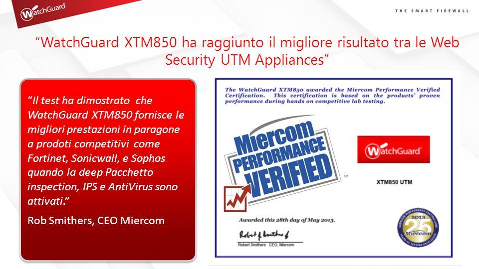 """""""WatchGuard XTM850 ha raggiunto il migliore risultato tra le Web Security UTM Appliances"""" """"Il test ha dimostrato che WatchGuard XTM850 fornisce le mig"""