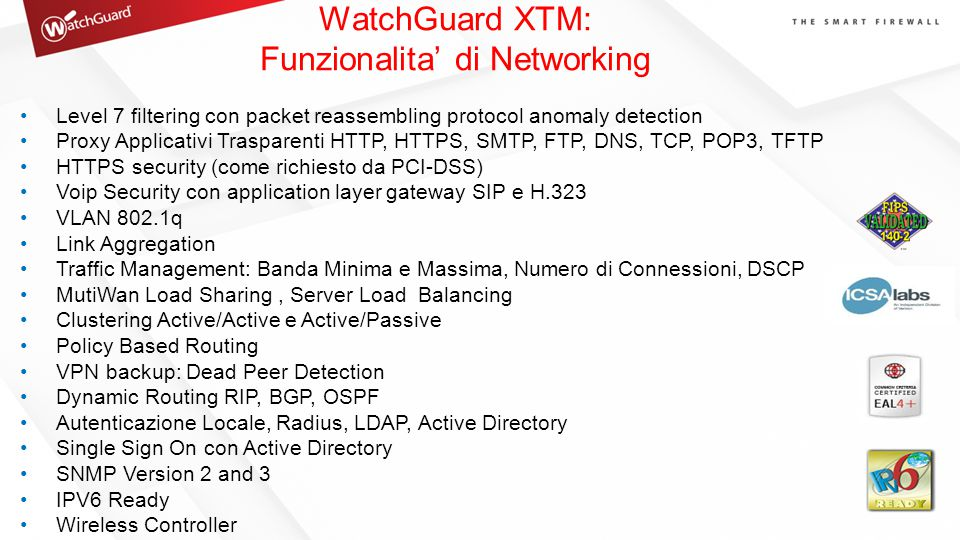 WatchGuard XTM: Funzionalita' di Networking Level 7 filtering con packet reassembling protocol anomaly detection Proxy Applicativi Trasparenti HTTP, H