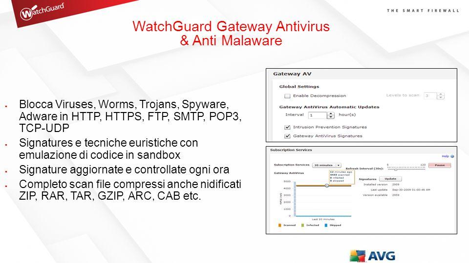  Blocca Viruses, Worms, Trojans, Spyware, Adware in HTTP, HTTPS, FTP, SMTP, POP3, TCP-UDP  Signatures e tecniche euristiche con emulazione di codice