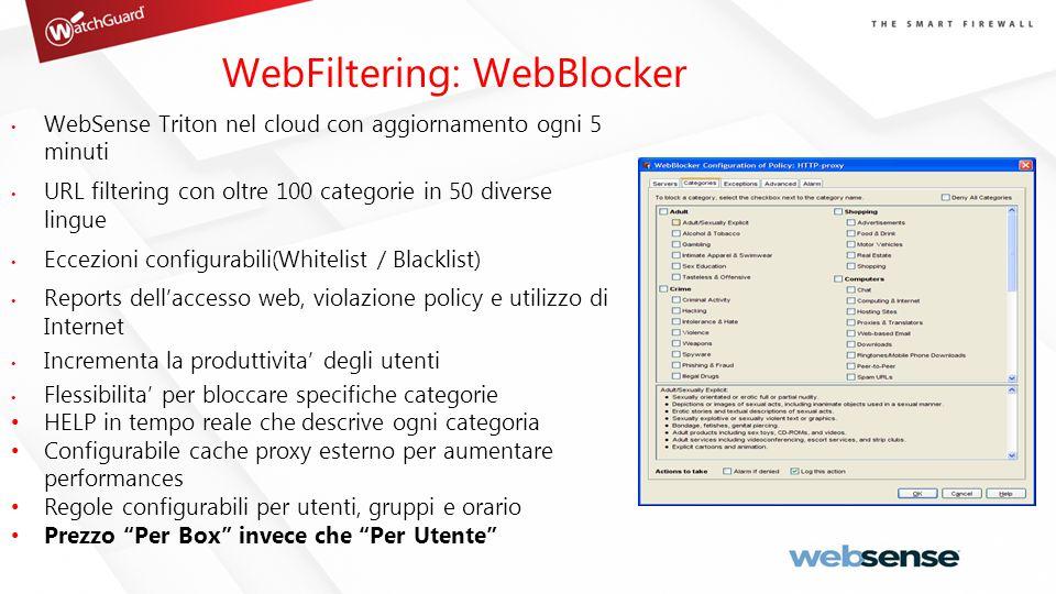WebFiltering: WebBlocker WebSense Triton nel cloud con aggiornamento ogni 5 minuti URL filtering con oltre 100 categorie in 50 diverse lingue Eccezion