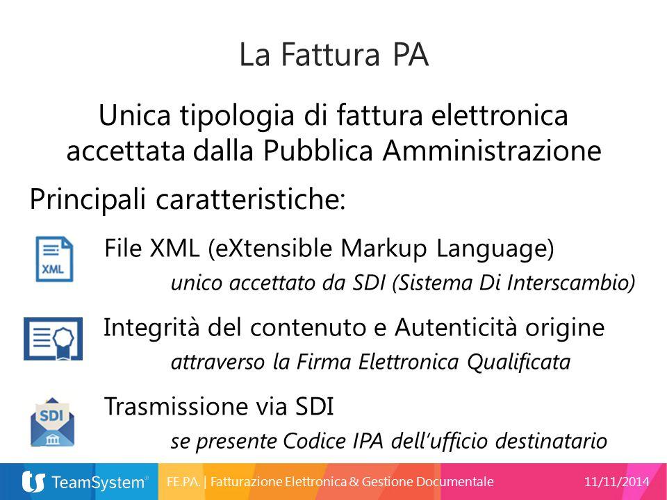 La Fattura PA Unica tipologia di fattura elettronica accettata dalla Pubblica Amministrazione Principali caratteristiche: File XML (eXtensible Markup