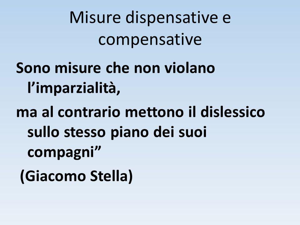 Misure dispensative e compensative Sono misure che non violano l'imparzialità, ma al contrario mettono il dislessico sullo stesso piano dei suoi compa