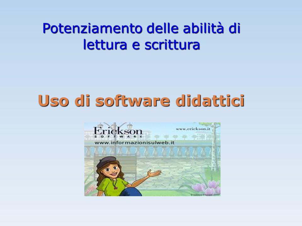 Potenziamento delle abilità di lettura e scrittura Uso di software didattici