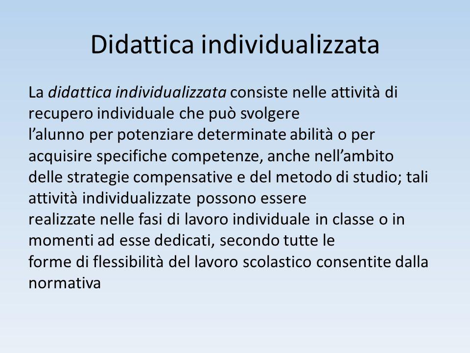 Didattica individualizzata La didattica individualizzata consiste nelle attività di recupero individuale che può svolgere l'alunno per potenziare dete