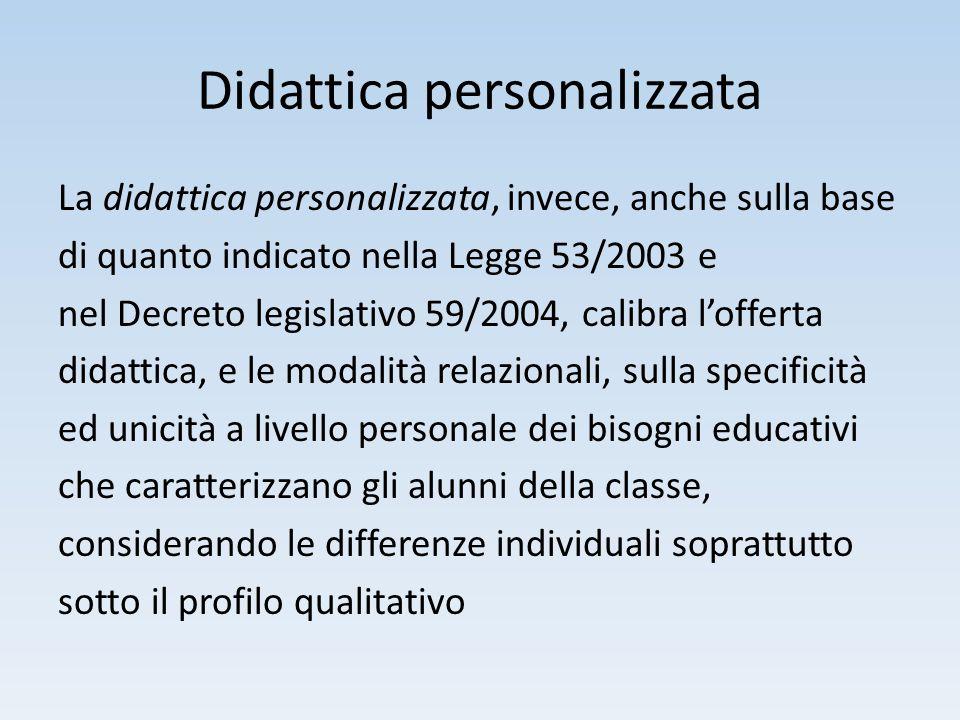 Didattica personalizzata La didattica personalizzata, invece, anche sulla base di quanto indicato nella Legge 53/2003 e nel Decreto legislativo 59/200