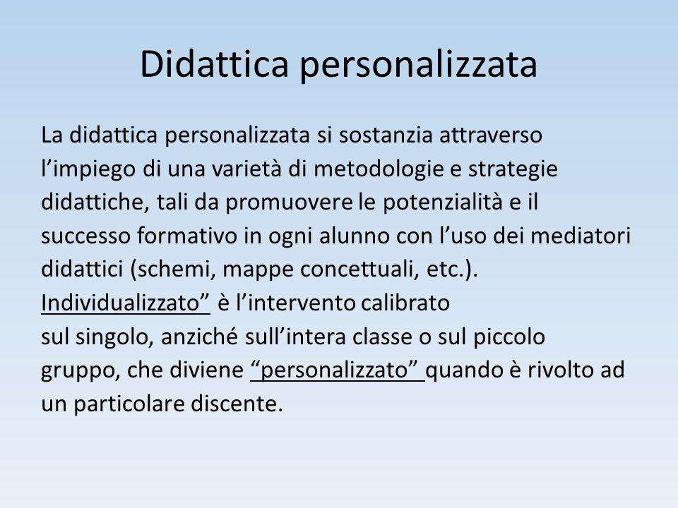 Didattica personalizzata La didattica personalizzata si sostanzia attraverso l'impiego di una varietà di metodologie e strategie didattiche, tali da p