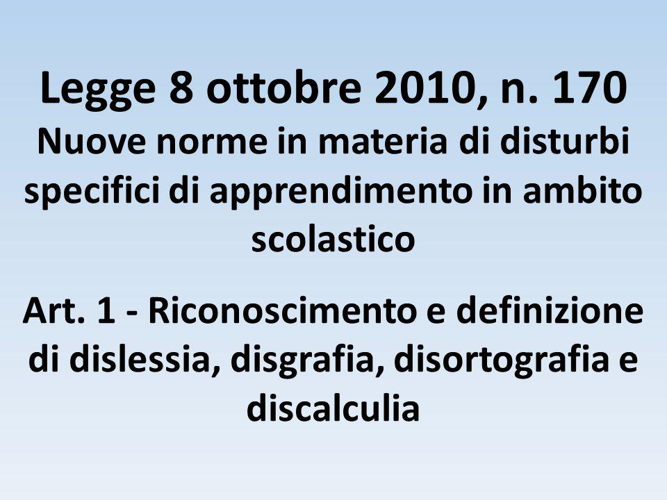 Legge 8 ottobre 2010, n. 170 Nuove norme in materia di disturbi specifici di apprendimento in ambito scolastico Art. 1 - Riconoscimento e definizione