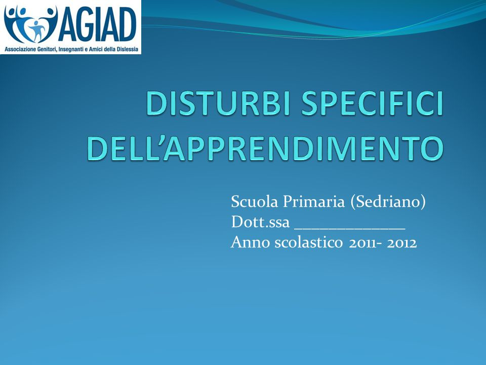Scuola Primaria (Sedriano) Dott.ssa _____________ Anno scolastico 2011- 2012