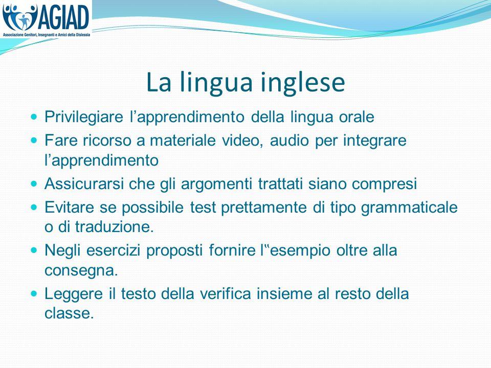 La lingua inglese Privilegiare l'apprendimento della lingua orale Fare ricorso a materiale video, audio per integrare l'apprendimento Assicurarsi che