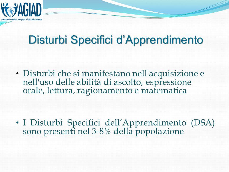 Disturbi Specifici d'Apprendimento Disturbi che si manifestano nell'acquisizione e nell'uso delle abilità di ascolto, espressione orale, lettura, ragi
