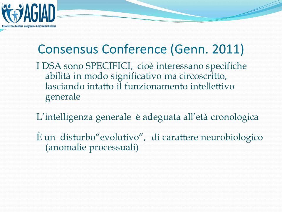 Consensus Conference (Genn. 2011) I DSA sono SPECIFICI, cioè interessano specifiche abilità in modo significativo ma circoscritto, lasciando intatto i