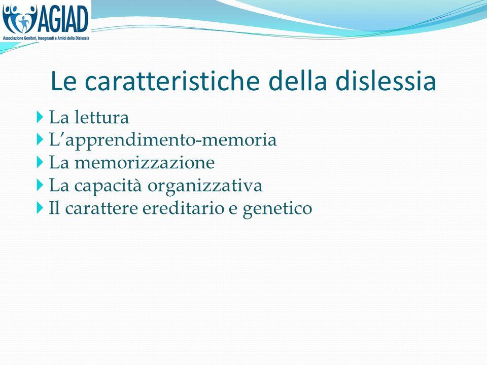 Le caratteristiche della dislessia  La lettura  L'apprendimento-memoria  La memorizzazione  La capacità organizzativa  Il carattere ereditario e