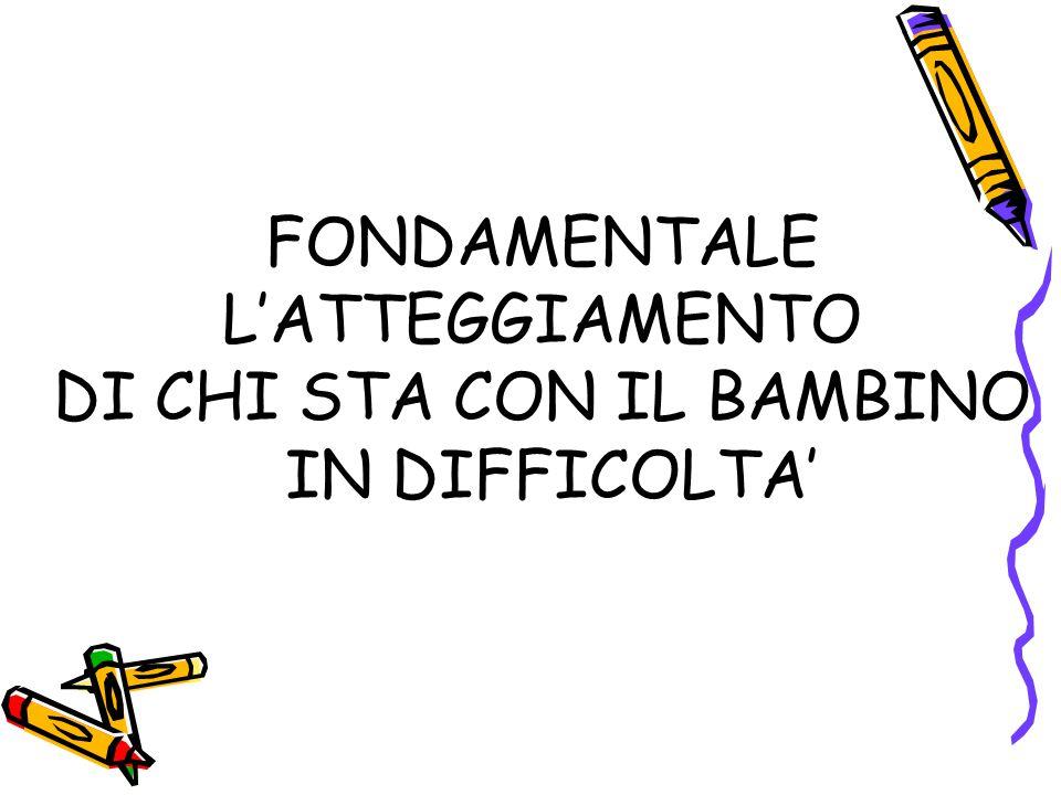 FONDAMENTALE L'ATTEGGIAMENTO DI CHI STA CON IL BAMBINO IN DIFFICOLTA'