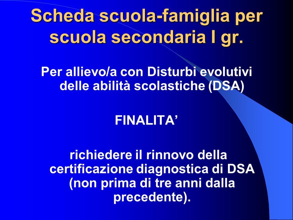 Scheda scuola-famiglia per scuola secondaria I gr. Per allievo/a con Disturbi evolutivi delle abilità scolastiche (DSA) FINALITA' richiedere il rinnov