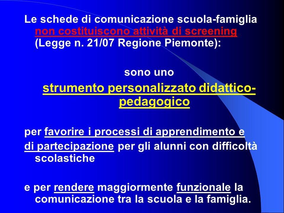 Le schede di comunicazione scuola-famiglia non costituiscono attività di screening (Legge n. 21/07 Regione Piemonte): sono uno strumento personalizzat