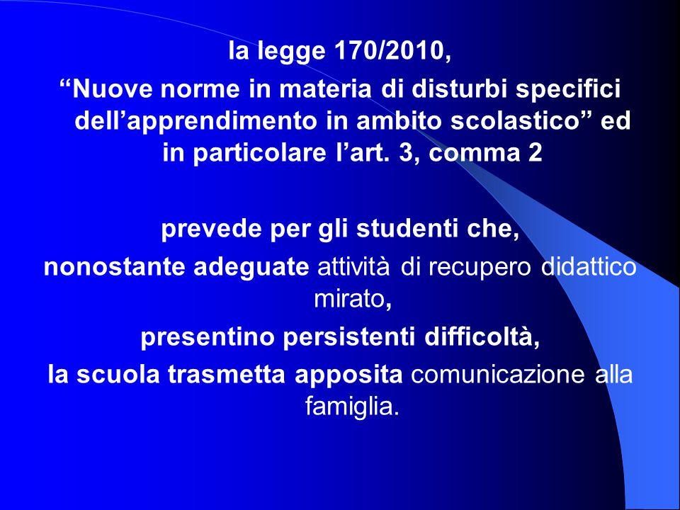 """la legge 170/2010, """"Nuove norme in materia di disturbi specifici dell'apprendimento in ambito scolastico"""" ed in particolare l'art. 3, comma 2 prevede"""
