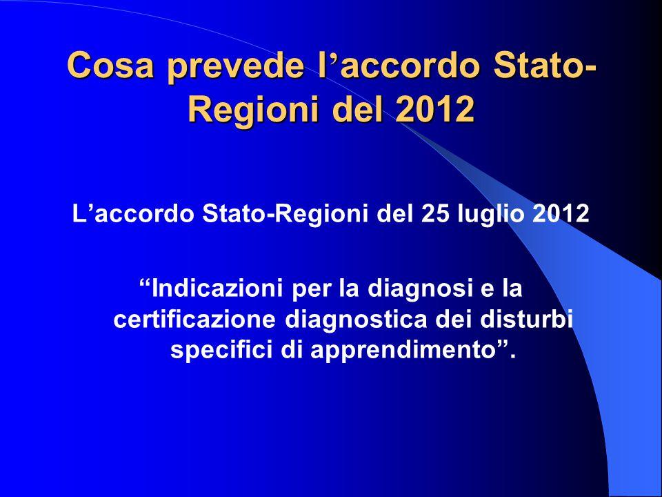 Accordo Stato-Regioni del 2012 prevede che la diagnosi di DSA debba essere tempestiva il percorso diagnostico debba essere attivato solo dopo la messa in atto da parte della scuola degli interventi educativo-didattici previsti dall'art.