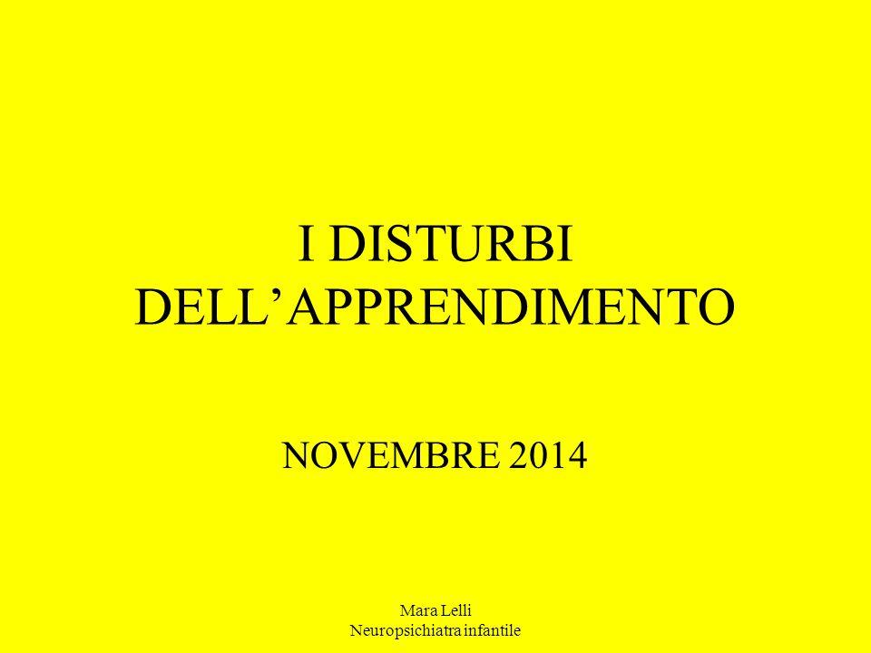 I DISTURBI DELL'APPRENDIMENTO NOVEMBRE 2014 Mara Lelli Neuropsichiatra infantile