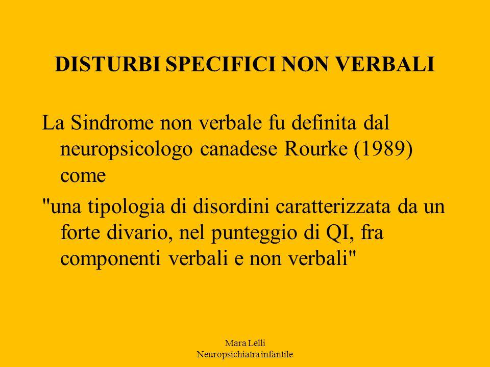 DISTURBI SPECIFICI NON VERBALI La Sindrome non verbale fu definita dal neuropsicologo canadese Rourke (1989) come