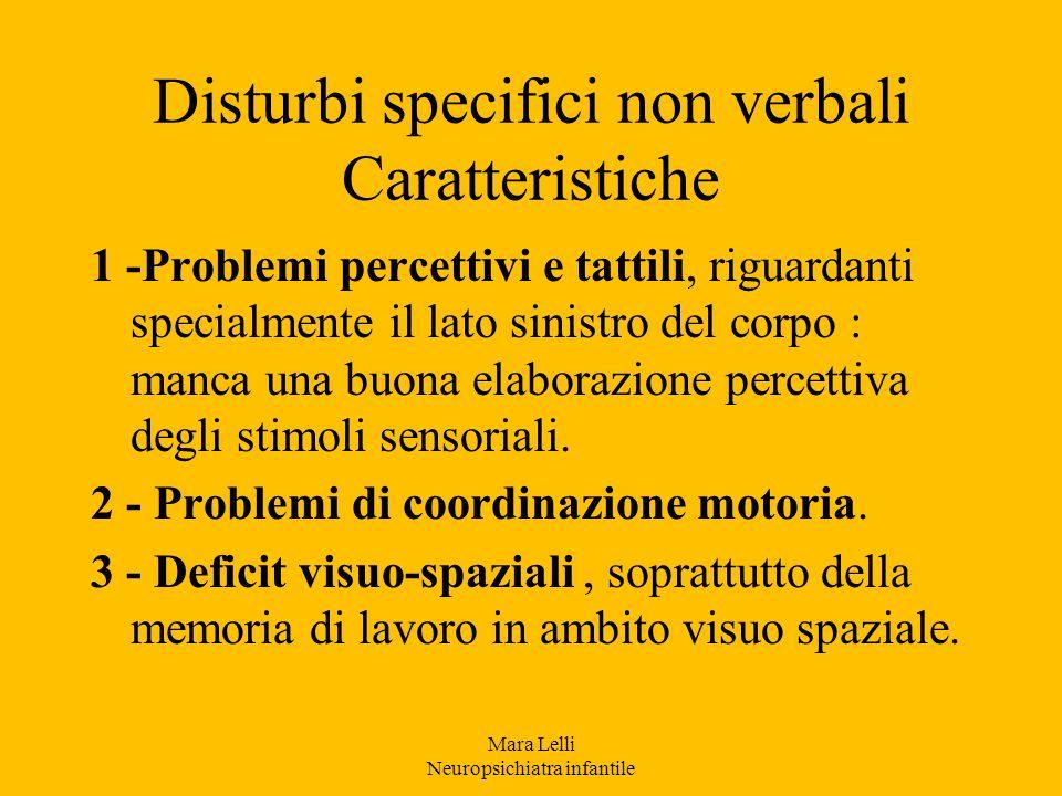 Disturbi specifici non verbali Caratteristiche 1 -Problemi percettivi e tattili, riguardanti specialmente il lato sinistro del corpo : manca una buona