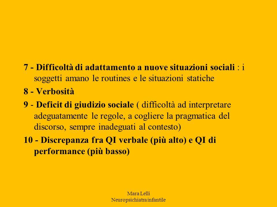 7 - Difficoltà di adattamento a nuove situazioni sociali : i soggetti amano le routines e le situazioni statiche 8 - Verbosità 9 - Deficit di giudizio