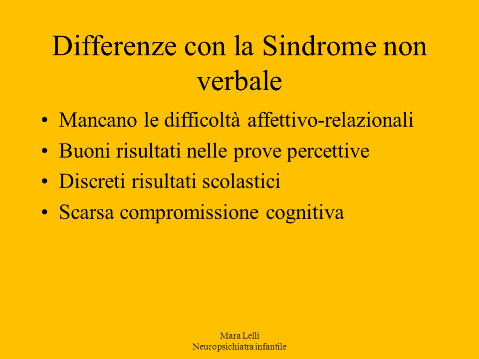 Differenze con la Sindrome non verbale Mancano le difficoltà affettivo-relazionali Buoni risultati nelle prove percettive Discreti risultati scolastic