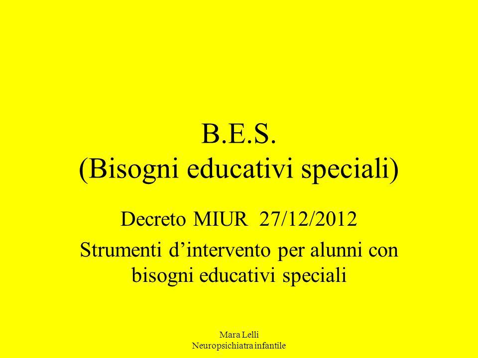 B.E.S. (Bisogni educativi speciali) Decreto MIUR 27/12/2012 Strumenti d'intervento per alunni con bisogni educativi speciali Mara Lelli Neuropsichiatr