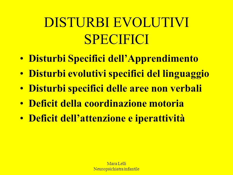 DISTURBI EVOLUTIVI SPECIFICI Disturbi Specifici dell'Apprendimento Disturbi evolutivi specifici del linguaggio Disturbi specifici delle aree non verba