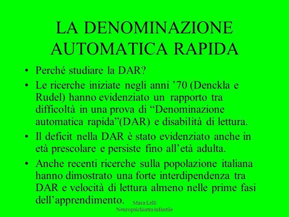 Mara Lelli Neuropsichiatra infantile LA DENOMINAZIONE AUTOMATICA RAPIDA Perché studiare la DAR? Le ricerche iniziate negli anni '70 (Denckla e Rudel)