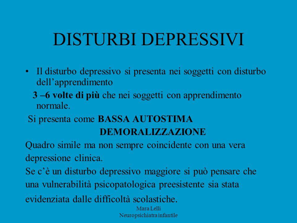 DISTURBI DEPRESSIVI Il disturbo depressivo si presenta nei soggetti con disturbo dell'apprendimento 3 –6 volte di più che nei soggetti con apprendimen