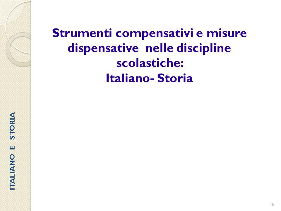 26 Strumenti compensativi e misure dispensative nelle discipline scolastiche: Italiano- Storia ITALIANO E STORIA