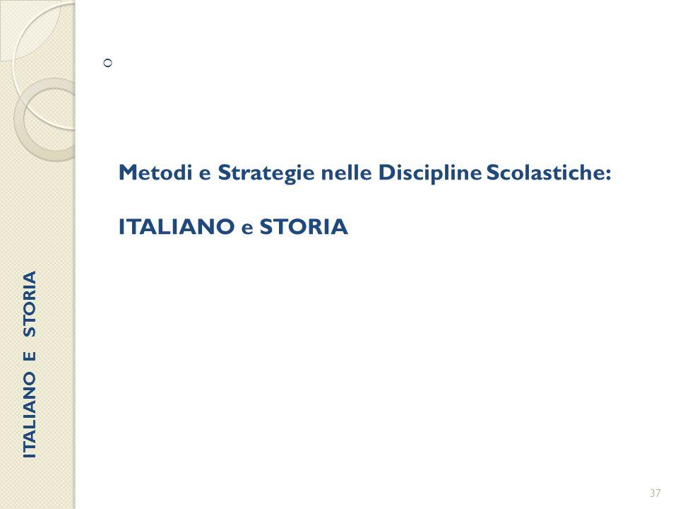  Metodi e Strategie nelle Discipline Scolastiche: ITALIANO e STORIA 37 ITALIANO E STORIA