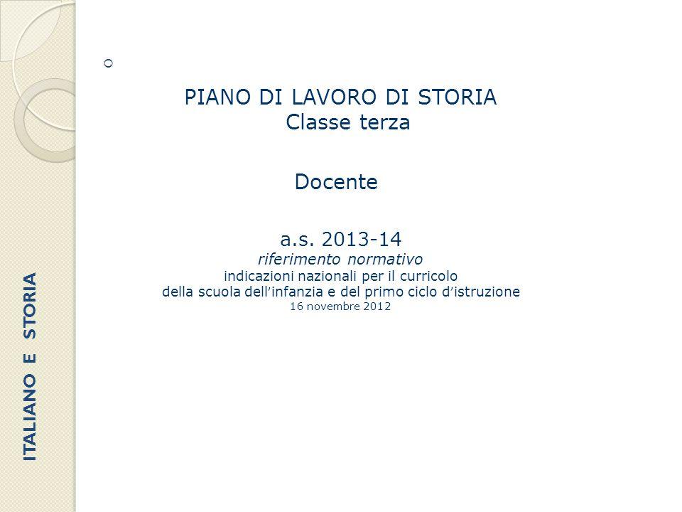  PIANO DI LAVORO DI STORIA Classe terza Docente a.s. 2013-14 riferimento normativo indicazioni nazionali per il curricolo della scuola dell ' infanzi